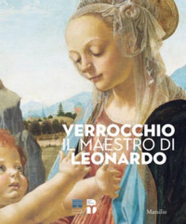 Verrocchio, il maestro di Leonardo. Catalogo della mostra (Firenze, 8 marzo-14 luglio 2019). Ediz. illustrata - F. Caglioti  