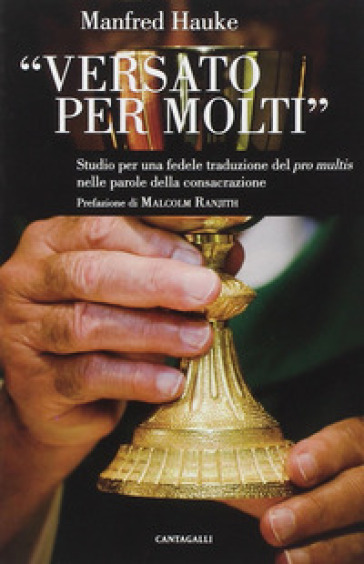 Versato per molti. Studio per una fedele traduzione del «Pro multis» nelle parole della consacrazione - Manfred Hauke |