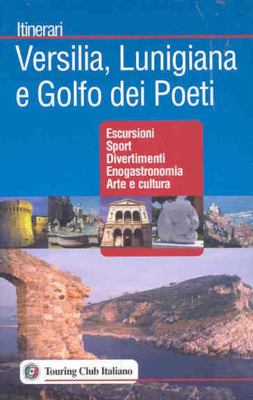 Versilia, Lunigiana e Golfo dei Poeti. Ediz. illustrata