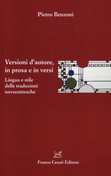 Versioni d'autore, in prosa e in versi. Lingua e stile delle traduzioni novecentesche - Pietro Benzoni  