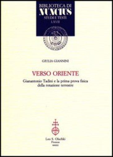 Verso Oriente. Gianantonio Tadini e la prima prova fisica della rotazione terrestre - Giulia Giannini |