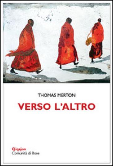 Verso l'altro. In dialogo con le spiritualità orientali - Thomas Merton | Jonathanterrington.com