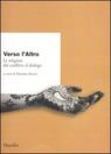 Verso l'altro. Le religioni dal conflitto al dialogo - Massimo Raveri |