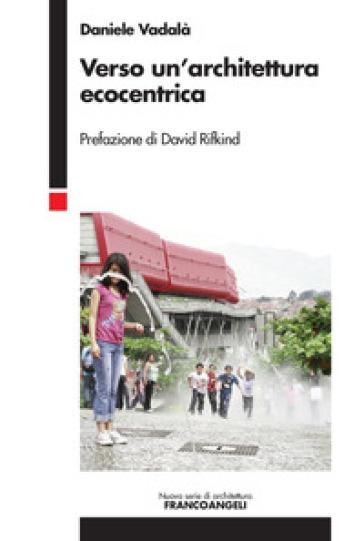 Verso un'architettura ecocentrica - Daniele Vadalà | Rochesterscifianimecon.com