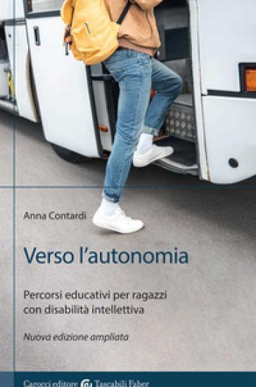 Verso l'autonomia. Percorsi educativi per ragazzi con disabilità intellettiva - Anna Contardi  