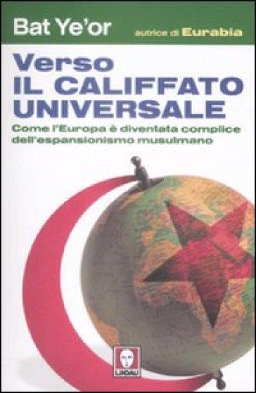Verso il califfato universale. Come l'Europa è diventata complice dell'espansionismo mussulmano - Bat Ye'or pdf epub