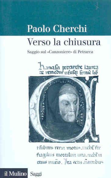 Verso la chiusura. Saggio sul «Canzoniere» di Petrarca - Paolo Cherchi | Thecosgala.com