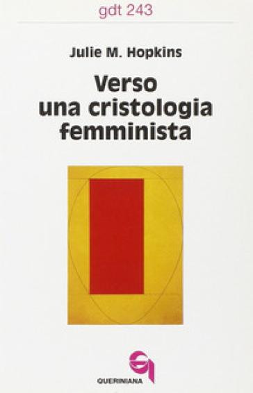 Verso una cristologia femminista. Gesù di Nazareth, le donne europee e la crisi cristologica - Julie M. Hopkins |
