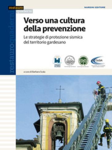 Verso una cultura della prevenzione. Le strategie di protezione sismica del territorio gardesano - Barbara Scala |