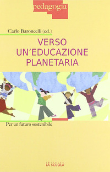 Verso un'educazione planetaria. Per un futuro sostenibile - Carlo Baroncelli  