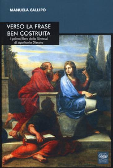 Verso la frase ben costruita. Il primo libro della «Sintassi» di Apollonio Discolo. Testo greco a fronte