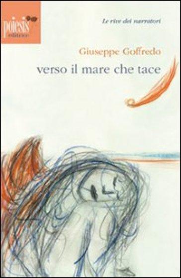 Verso il mare che tace - Giuseppe Goffredo |