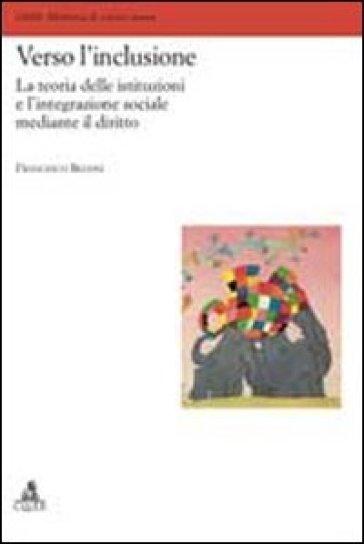 Verso l'inclusione. La teoria delle istituzioni e l'integrazione sociale mediante il diritto - Francesco Belvisi | Thecosgala.com