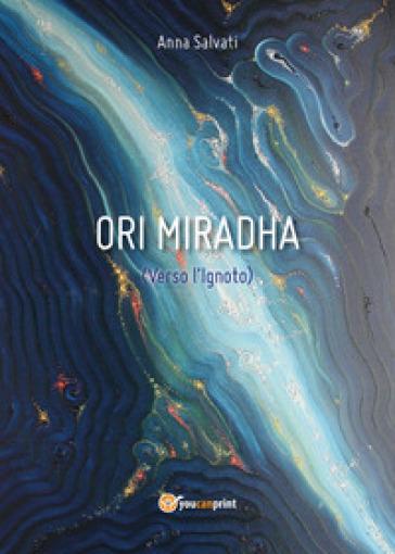 Verso l'ignoto. Ori Miradha - Anna Salvati |