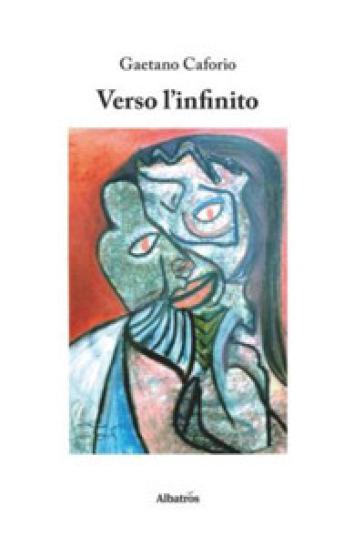 Verso l'infinito - Gaetano Caforio |