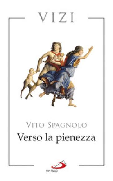Verso la pienezza. Vizi - Vito Spagnolo   Rochesterscifianimecon.com