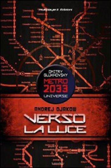 Verso la luce. Metro 2033 universe - Andrey Dyakow |