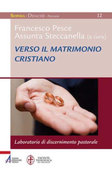 Verso il matrimonio cristiano. Laboratorio di discernimento pastorale - F. Pesce | Kritjur.org