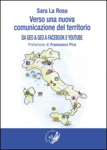 Verso una nuova comunicazione del territorio. Da Geo & Geo a Facebook e You Tube - Sara La Rosa |