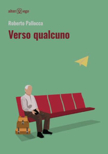 Verso qualcuno - Roberto Pallocca |