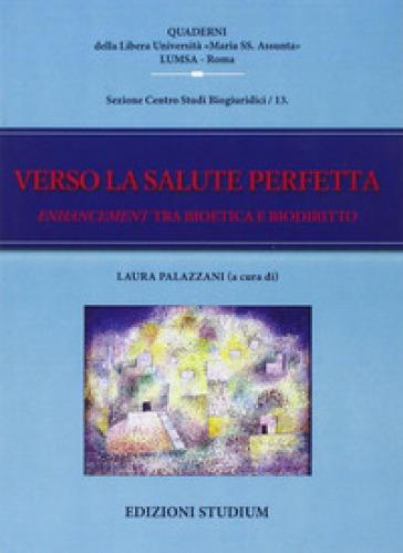 Verso la salute perfetta. Enhancement tra bioetica e biodiritto - L. Palazzani |