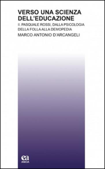 Verso una scienza dell'educazione. 2. - Marco Antonio D'Arcangeli | Rochesterscifianimecon.com