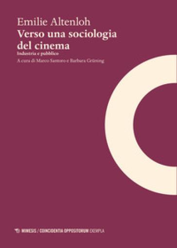 Verso una sociologia del cinema. Industria e pubblico - Emilie Altenloh |