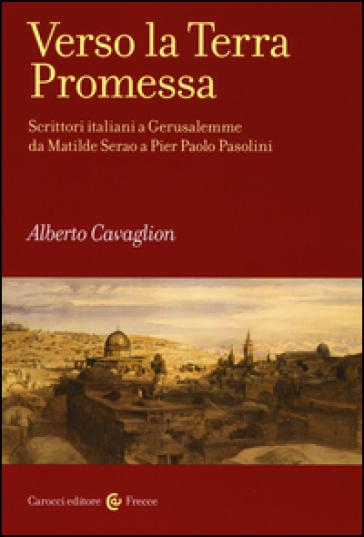 Verso la terra promessa. Scrittori italiani a Gerusalemme da Matilde Serao a Pier Paolo Pasolini - Alberto Cavaglion | Thecosgala.com