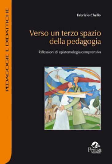 Verso un terzo spazio della pedagogia. Riflessioni di epistemologia comprensiva - Fabrizio Chello | Jonathanterrington.com