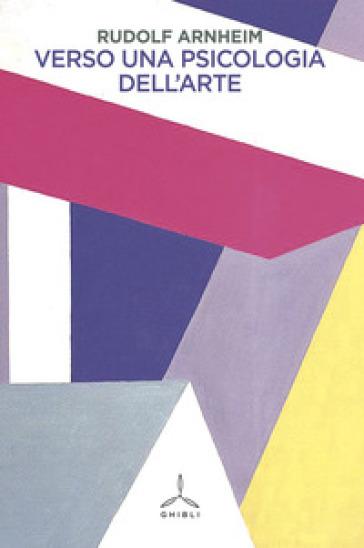 Verso una psicologia dell'arte - Rudolf Arnheim |