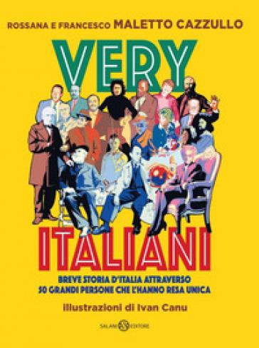 Very italiani. Breve storia d'Italia attraverso 50 grandi persone che l'hanno resa unica - Francesco Cazzullo Maletto | Thecosgala.com