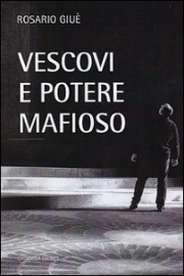 Vescovi e potere mafioso - Rosario Giuè |