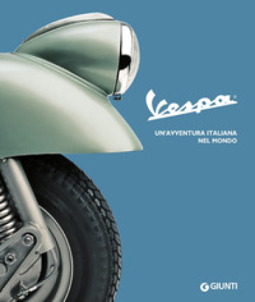 Vespa. Un'avventura italiana nel mondo - Ornella Sessa | Thecosgala.com