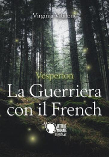 Vesperion. La guerriera con il french - Virginia Vitalone |