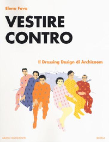 Vestire contro. Il dressing design di Archizoom - Elena Fava pdf epub