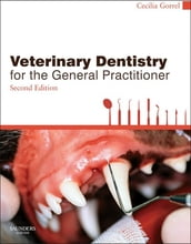 Veterinary Dentistry for the General Practitioner - E-Book