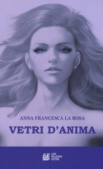Vetri d'anima - Anna Francesca La Rosa |