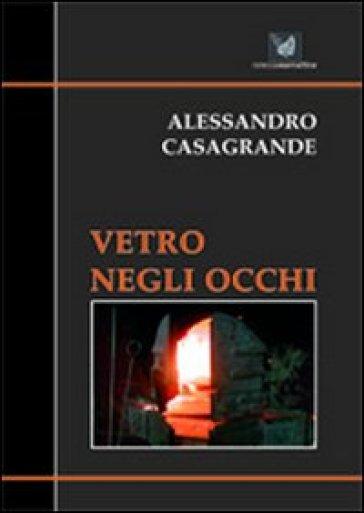 Vetro negli occhi - Alessandro Casagrande  