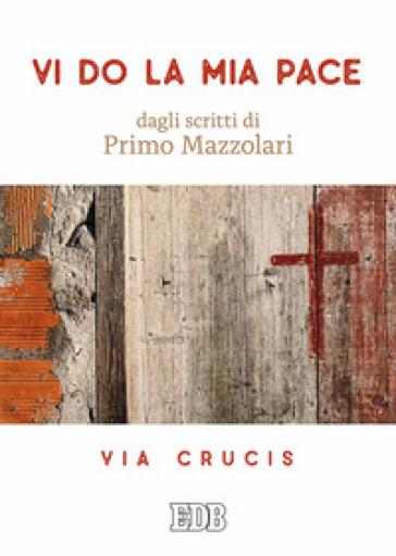 Vi do la mia pace. Dagli scritti di Primo Mazzolari. Via Crucis - Primo Mazzolari | Kritjur.org