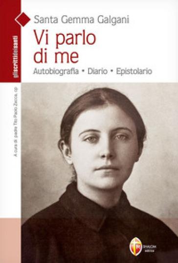 Vi parlo di me. Santa Gemma Galgani - Tito Paolo Zecca |