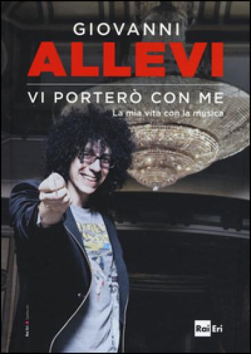 Vi porterò con me. La mia vita con la musica - Giovanni Allevi | Thecosgala.com