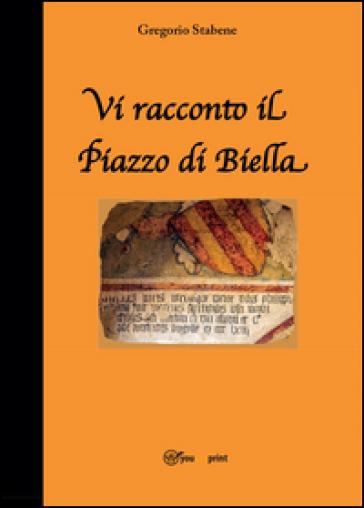 Vi racconto il Piazzo di Biella - Gregorio Stabene |
