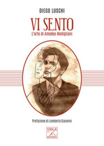 Vi sento. L'arte di Amedeo Modigliani - Diego Luschi | Thecosgala.com