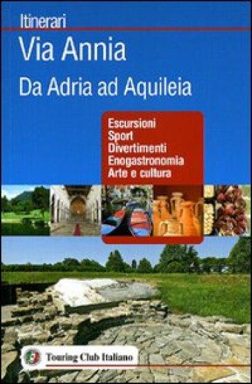 Via Annia. Da Adria ad Aquileia -  pdf epub