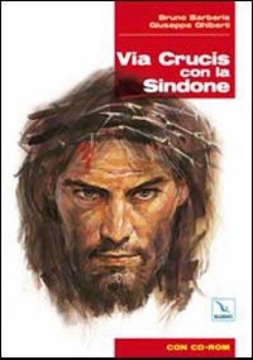 Via Crucis con la Sindone. Con CD-ROM - Giuseppe Ghiberti |