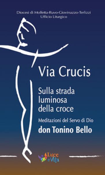 Via Crucis. Sulla strada luminosa della croce. Meditazioni del Servo di Dio don Tonino Bello - P. Rubini   Kritjur.org