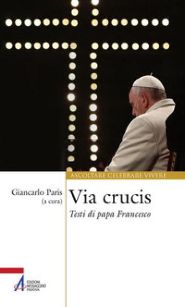 Via Crucis. Testi di papa Francesco - G. Paris  