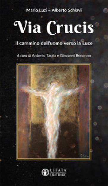 Via Crucis. Il cammino dell'uomo verso la luce