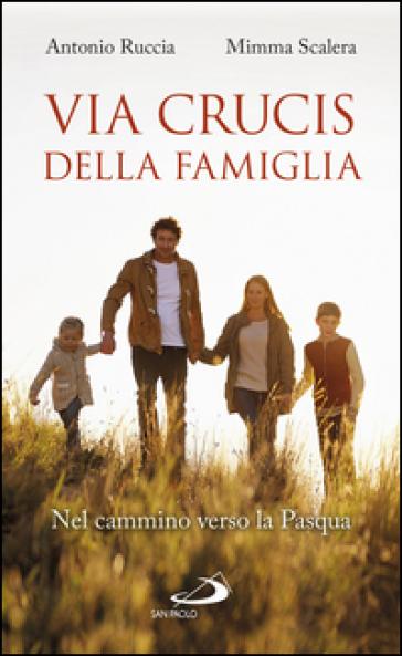 Via Crucis della famiglia. Nel cammino verso la Pasqua - Antonio Ruccia |