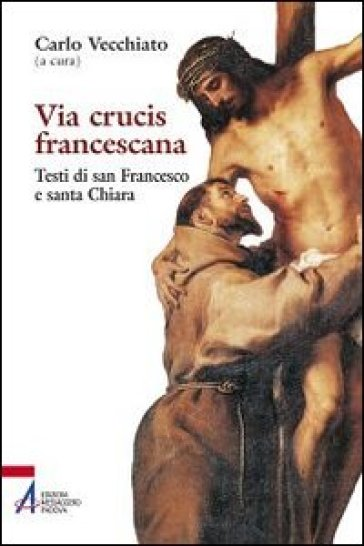 Via Crucis francescana. Testi di san Francesco e santa Chiara - C. Vecchiato |
